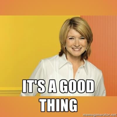Visual Communication - Martha Stewart - It's a Good Thing meme
