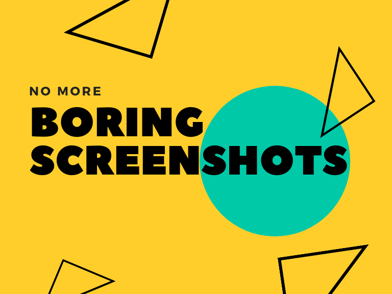 """Graphic that reads """"No more boring screenshots."""""""""""