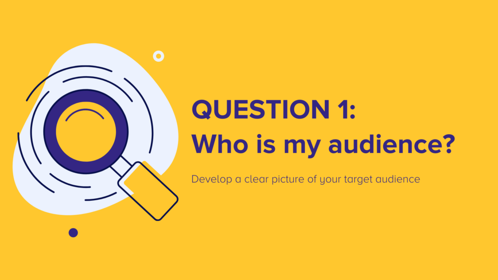Question 1: Who is my audience?