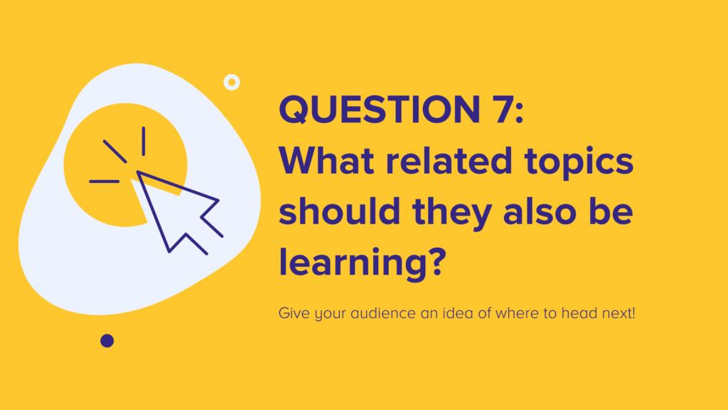 Question 7: What related topics should they also be learning?