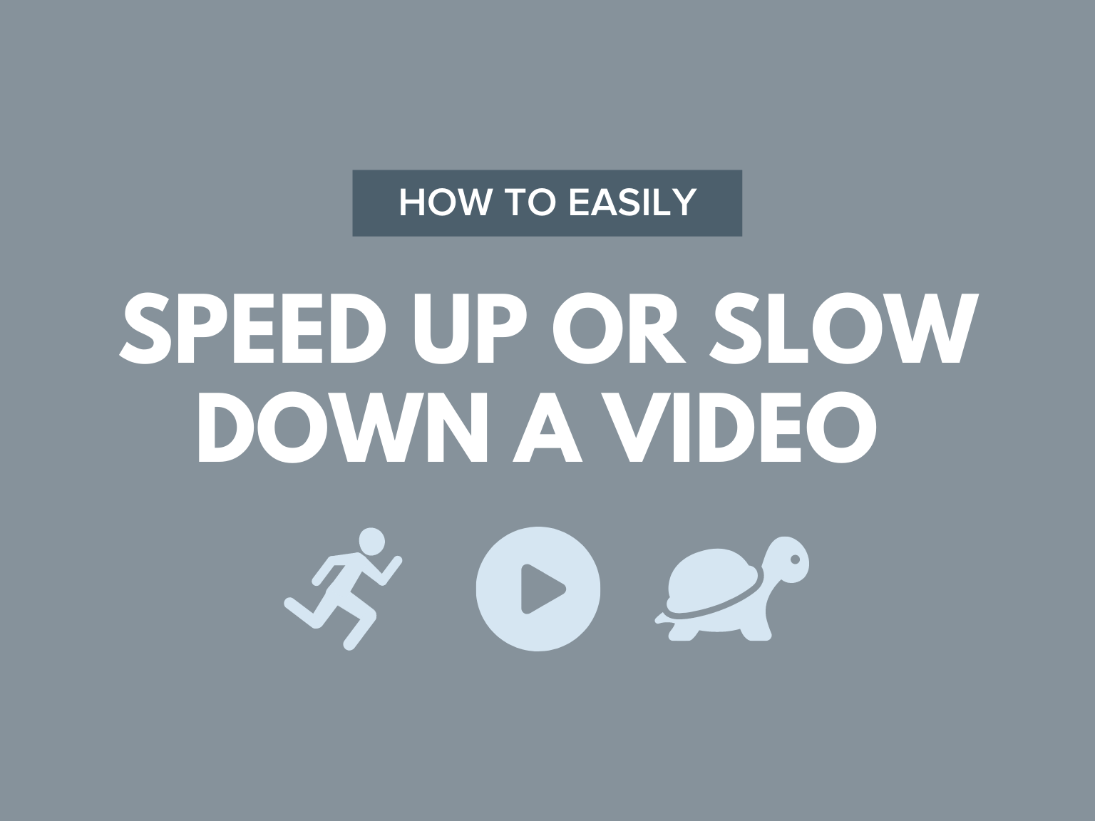 How to Easily Speed up or Slow Down a Video