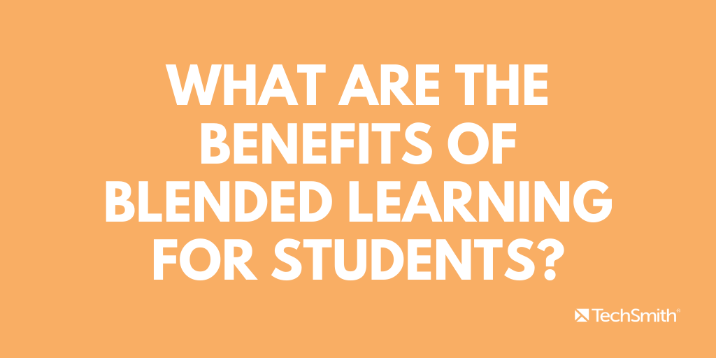 What are the benefits of blended learning for students?