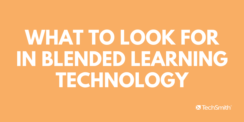 What to look for in blended learning technology