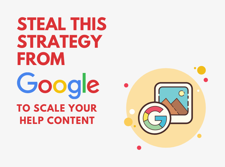Steal this strategy from google to scale your help content