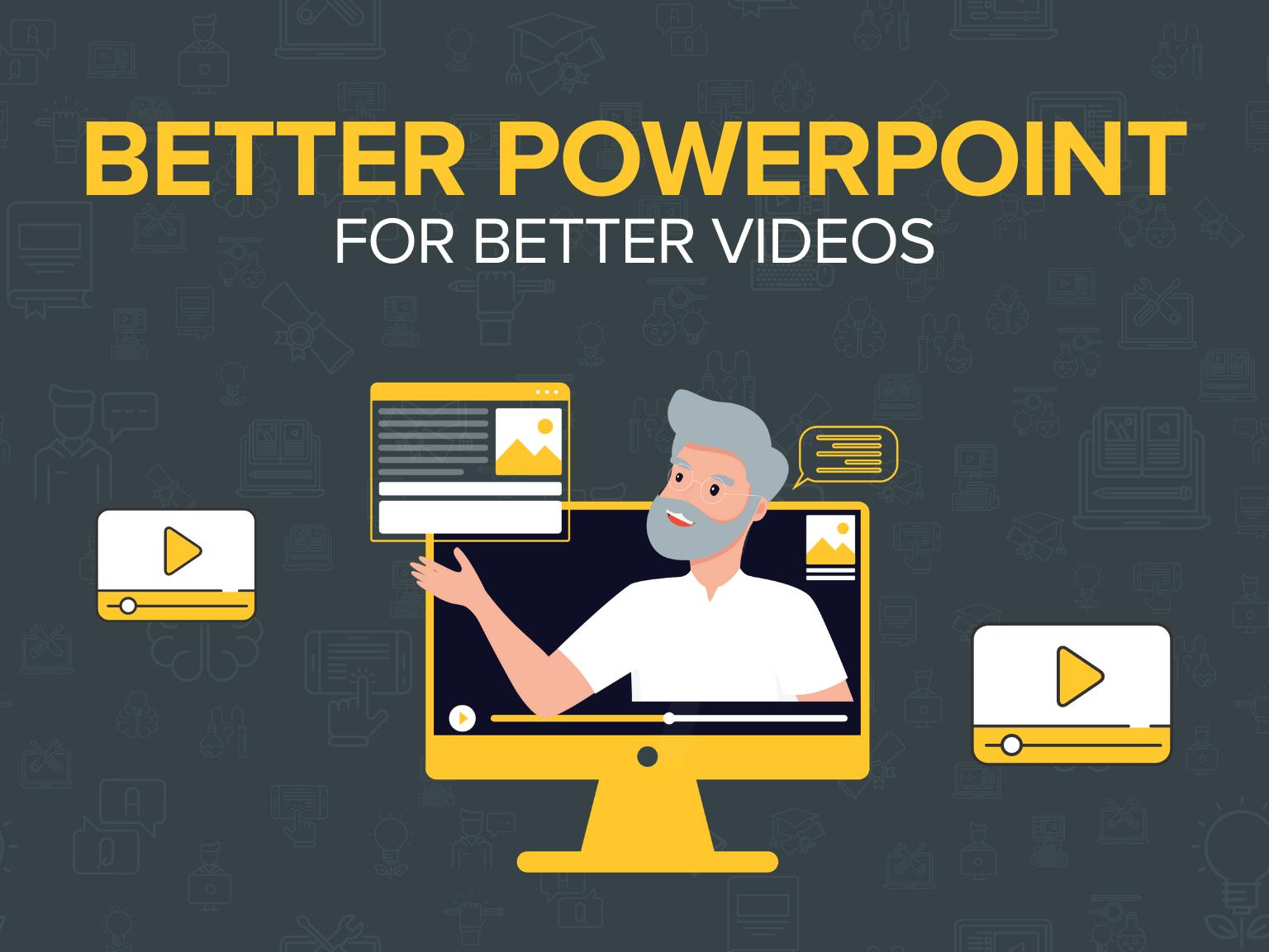 Better PowerPoint for Better Videos
