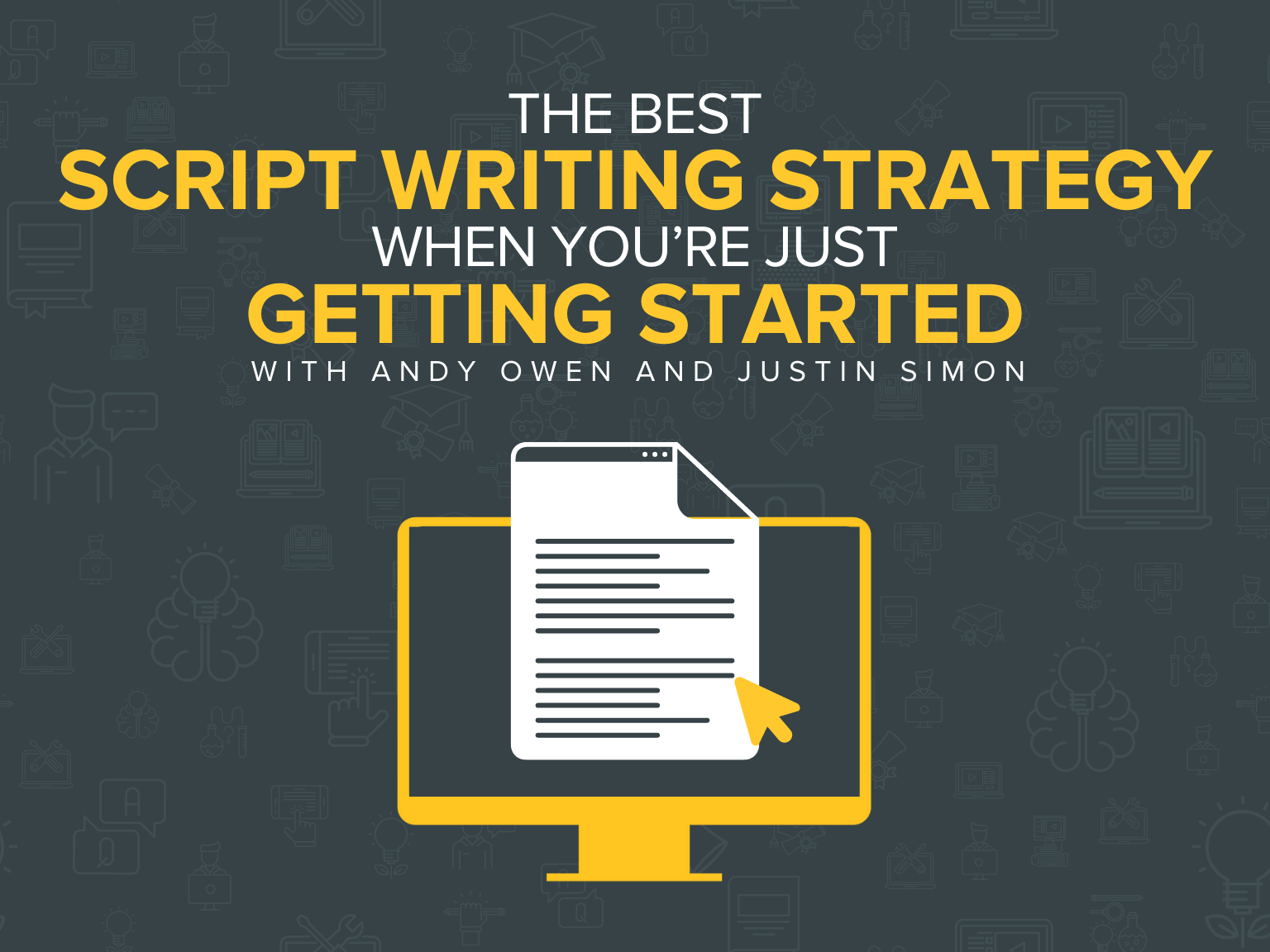 The Best Script Writing Strategy When You're Just Getting Started With Andy Owen and Justin Simon
