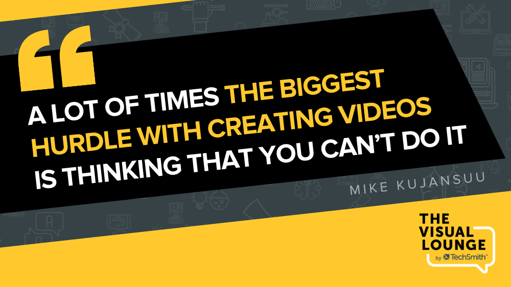 """""""A lot of time the biggest hurdle with creating videos is thinking that you can't do it"""" - Mike Kujansuu"""