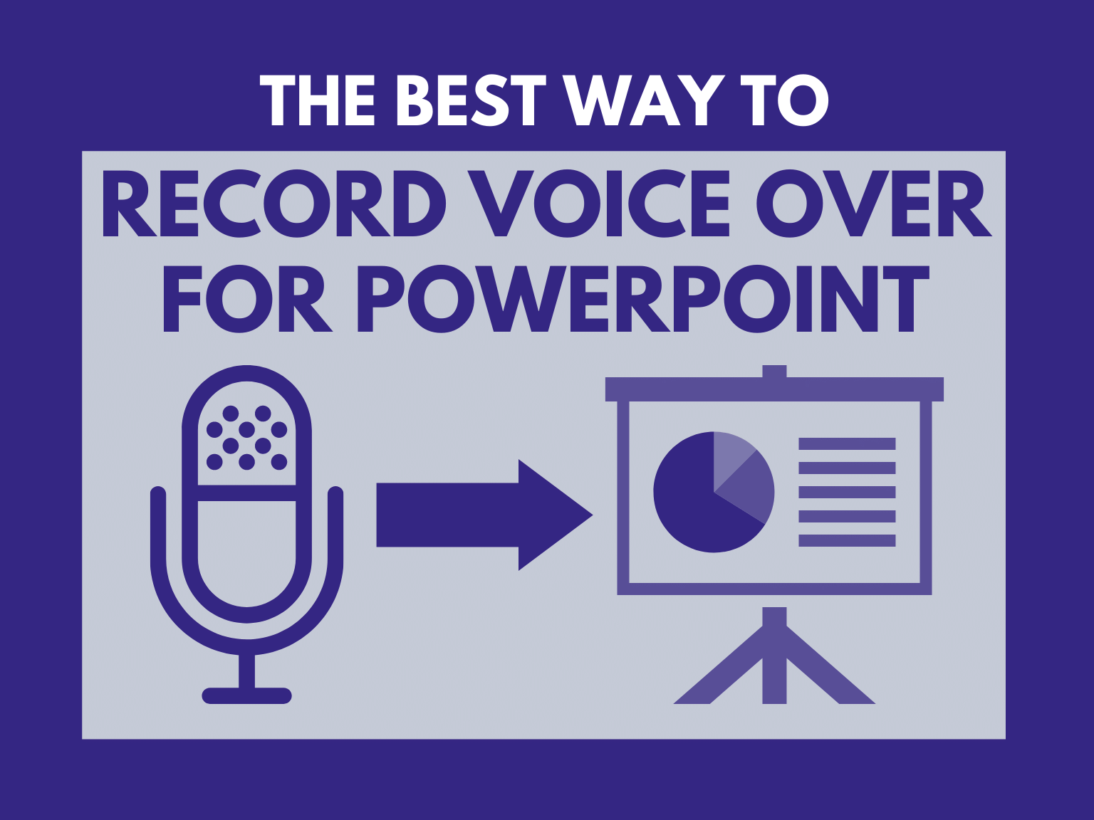 The Best Way to Record Voice Over for PowerPoint