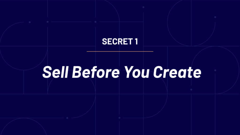 Secret 1 - Sell before you create