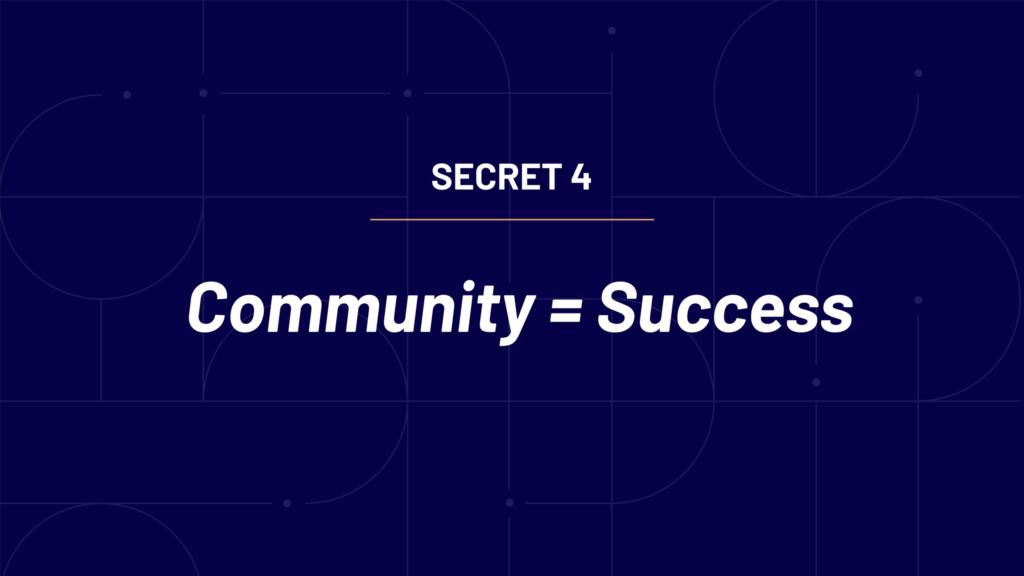 Secret 4 - Community = Success