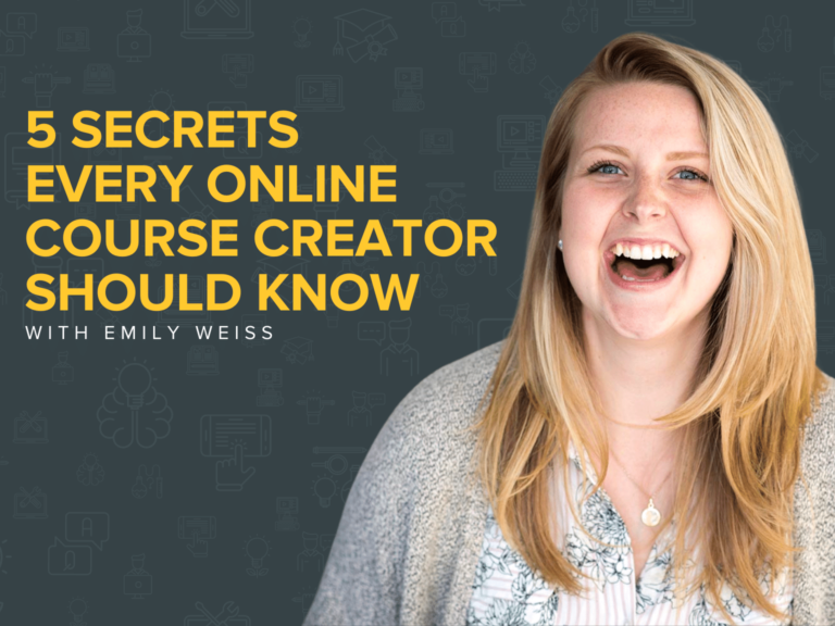 5 Secrets Every Online Course Creator Should Know With Emily Weiss