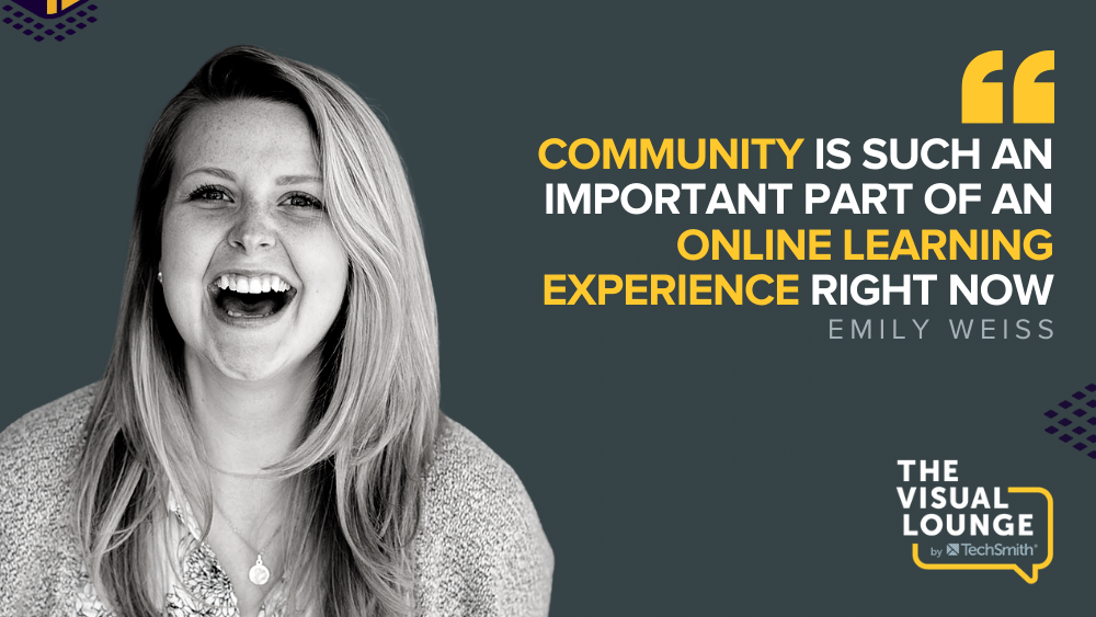 """""""Community is such an important part of an online learning experience right now"""" – Emily Weiss"""