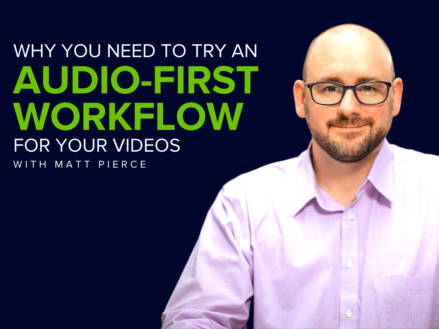Why You Need to Try an Audio-First Workflow for Your Videos