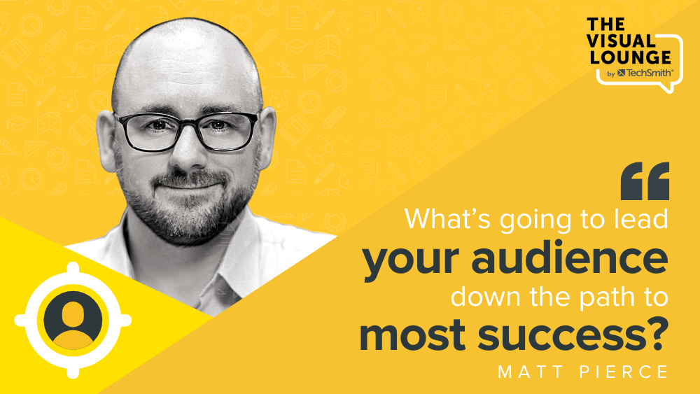 What's going to lead your audience down the path to most success?