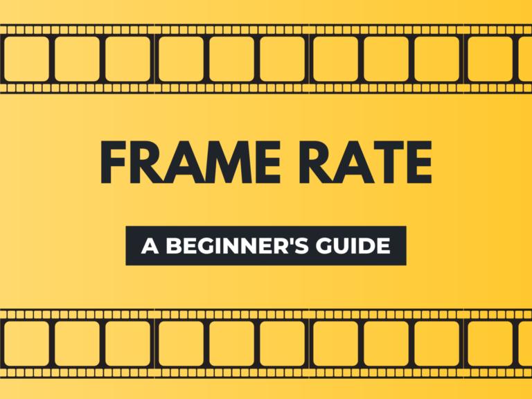 Frame rate- beginner's guide