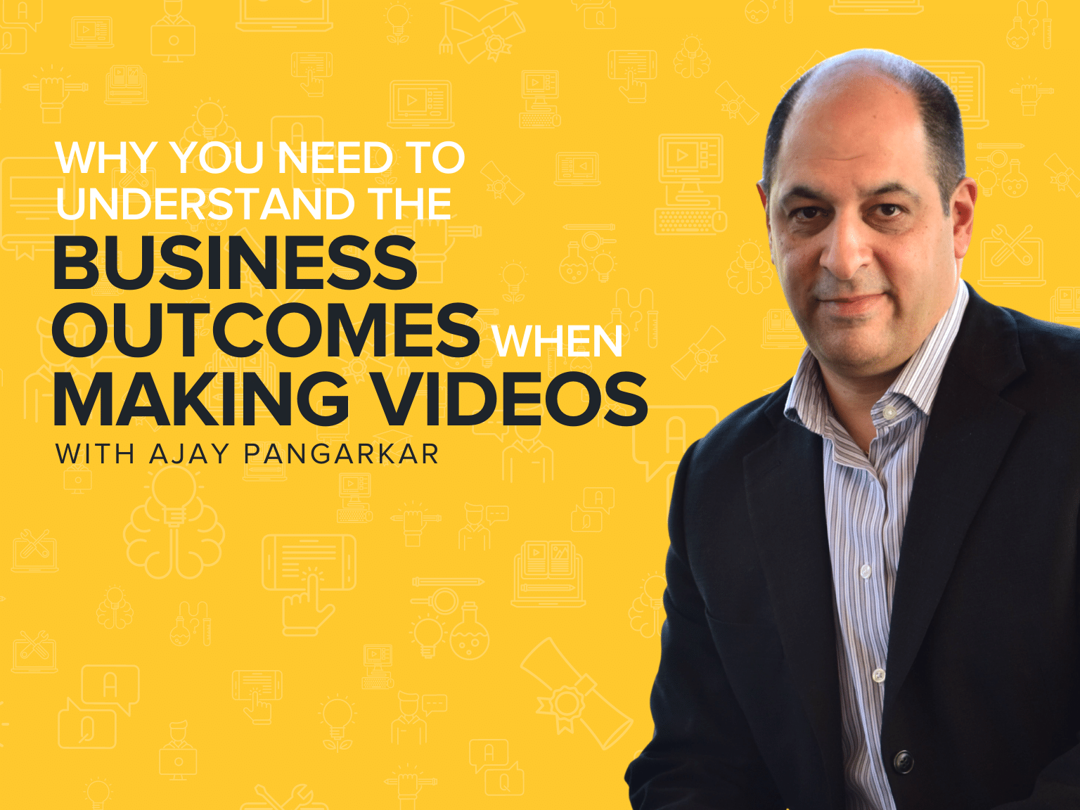 Why You Need to Understand the Business Outcomes When Making Videos