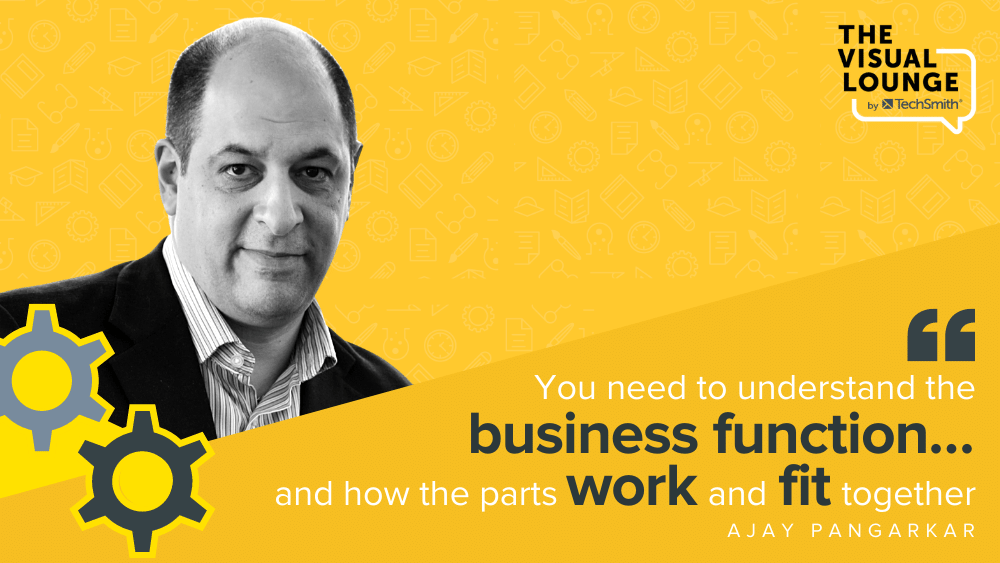 """""""You need to understand the business function… and how the parts work and fit together"""""""