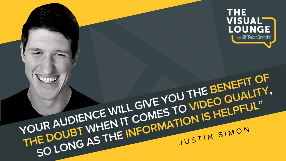"""""""Your audience will give you the benefit of the doubt when it comes to video quality, so long as the information is helpful"""" – Justin Simon"""