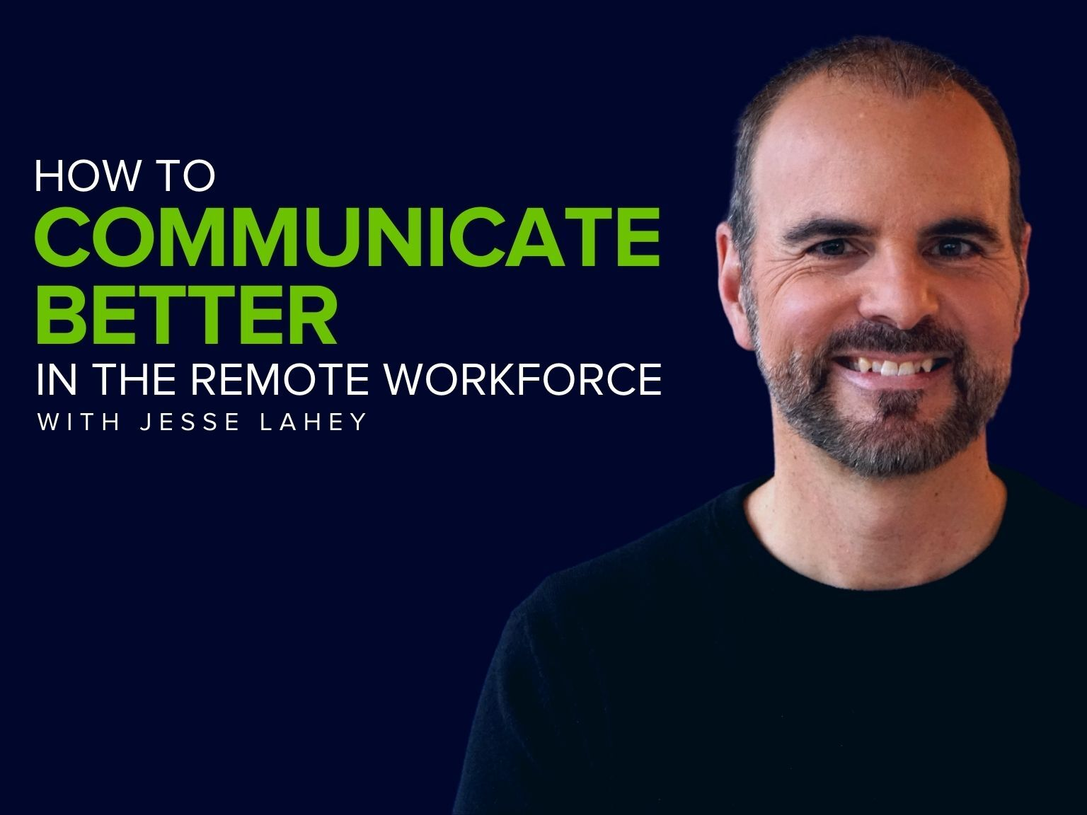 How to Communicate Better in the Remote Workforce with Jesse Lahey