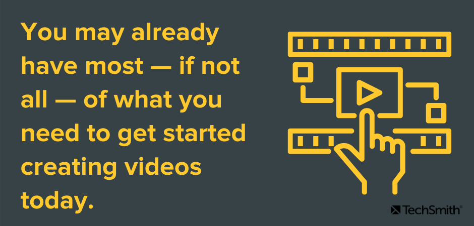 You may already have most — if not all — of what you need to get started creating videos today.