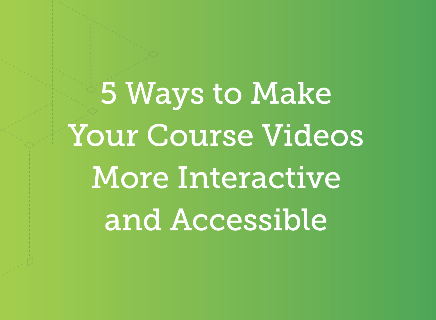5 Ways to Make Your Course Videos More Interactive and Accessible