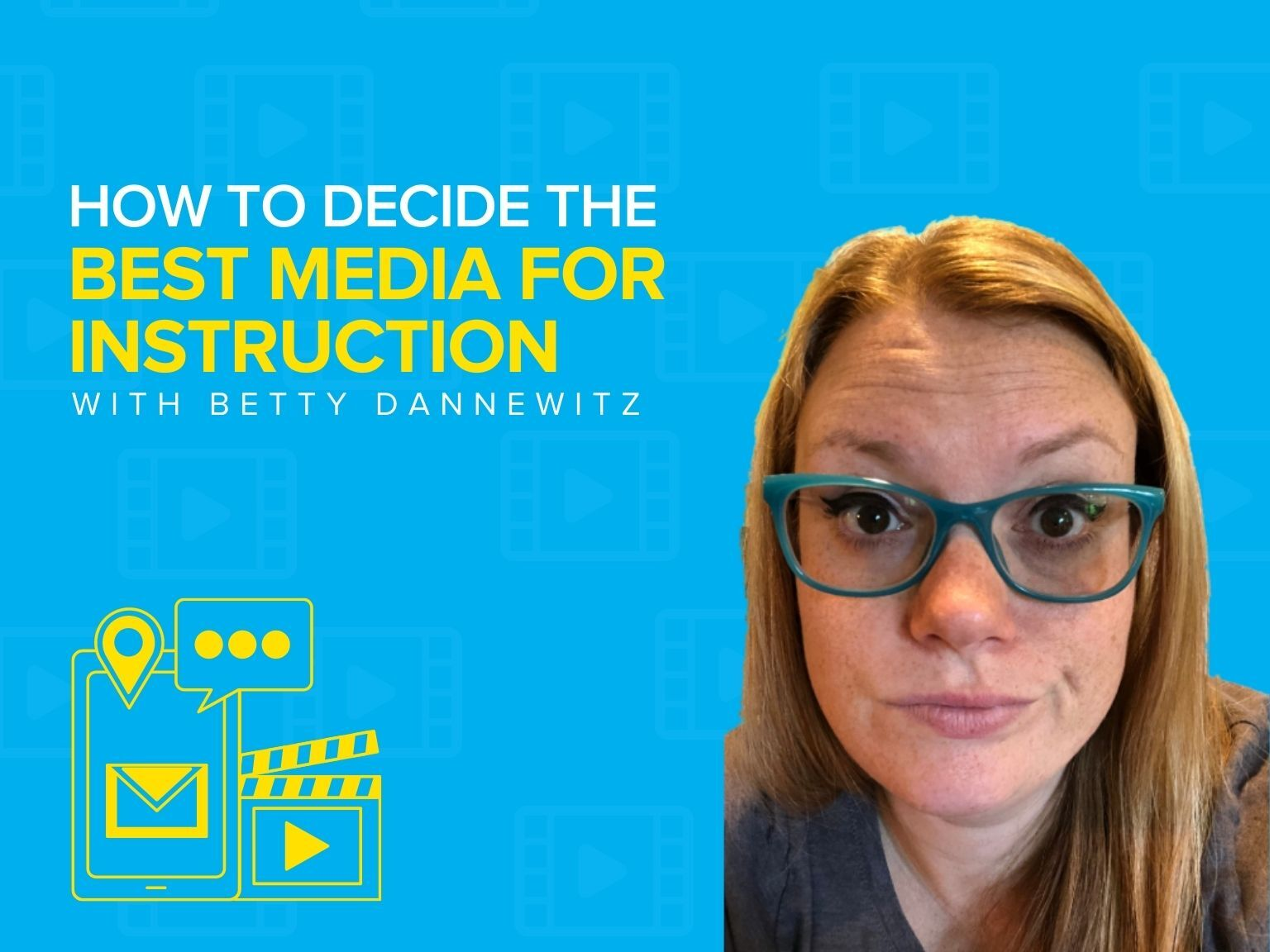 How to Decide the Best Media for Instruction with Betty Dannewitz
