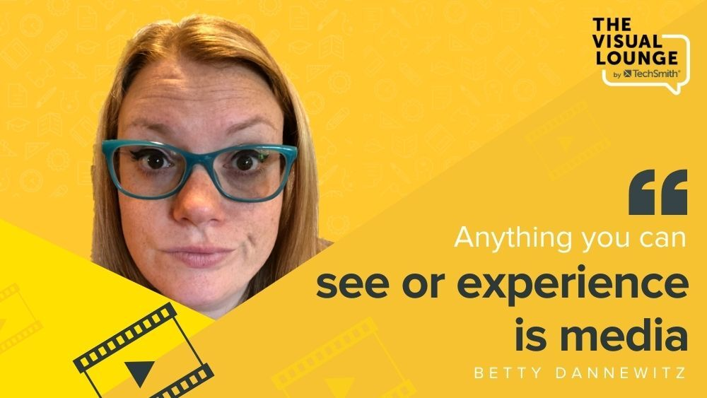 """""""Anything you can see or experience is media"""" – Betty Dannewitz"""