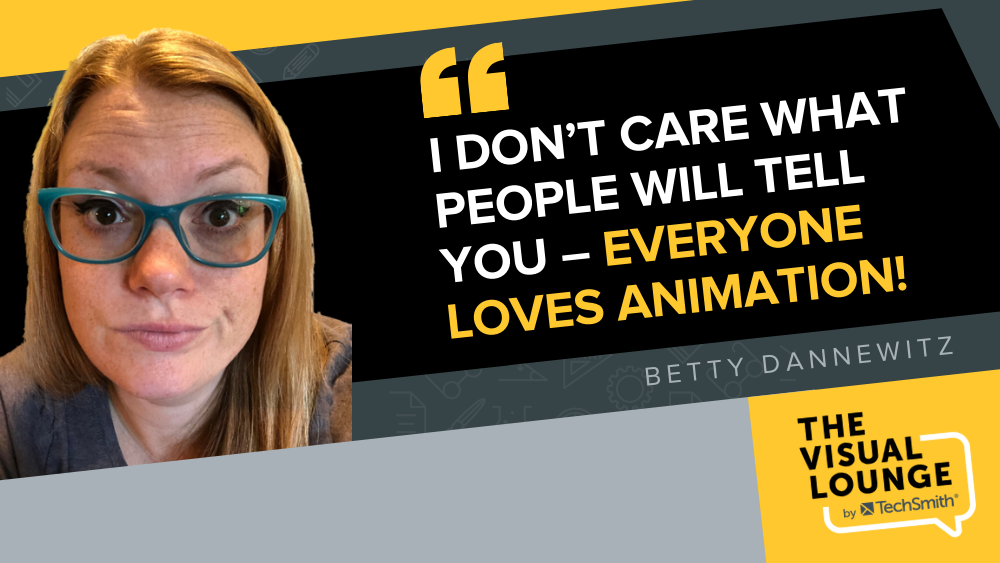 """""""I don't care what people will tell you – everyone LOVES animation!"""" – Betty Dannewitz"""