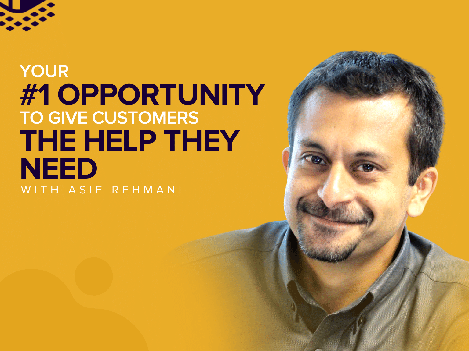 Your #1 Opportunity to Give Customers The Help They Need with Asif Rehmani