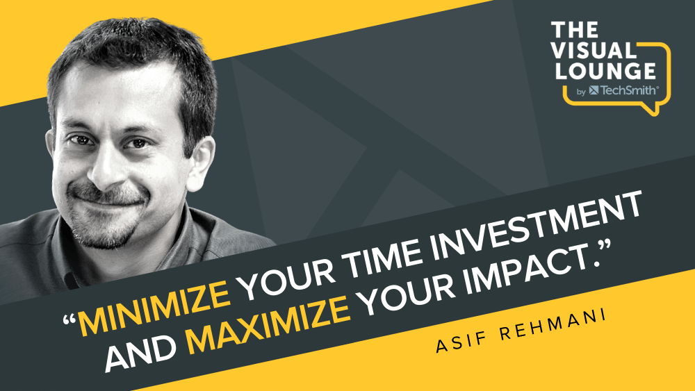 """""""Minimize your time investment and maximize your impact."""" ¬– Asif Rehmani"""