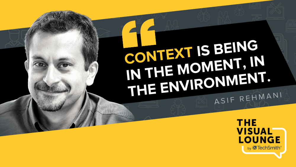 """""""Context is being in the moment, in the environment."""" – Asif Rehmani"""