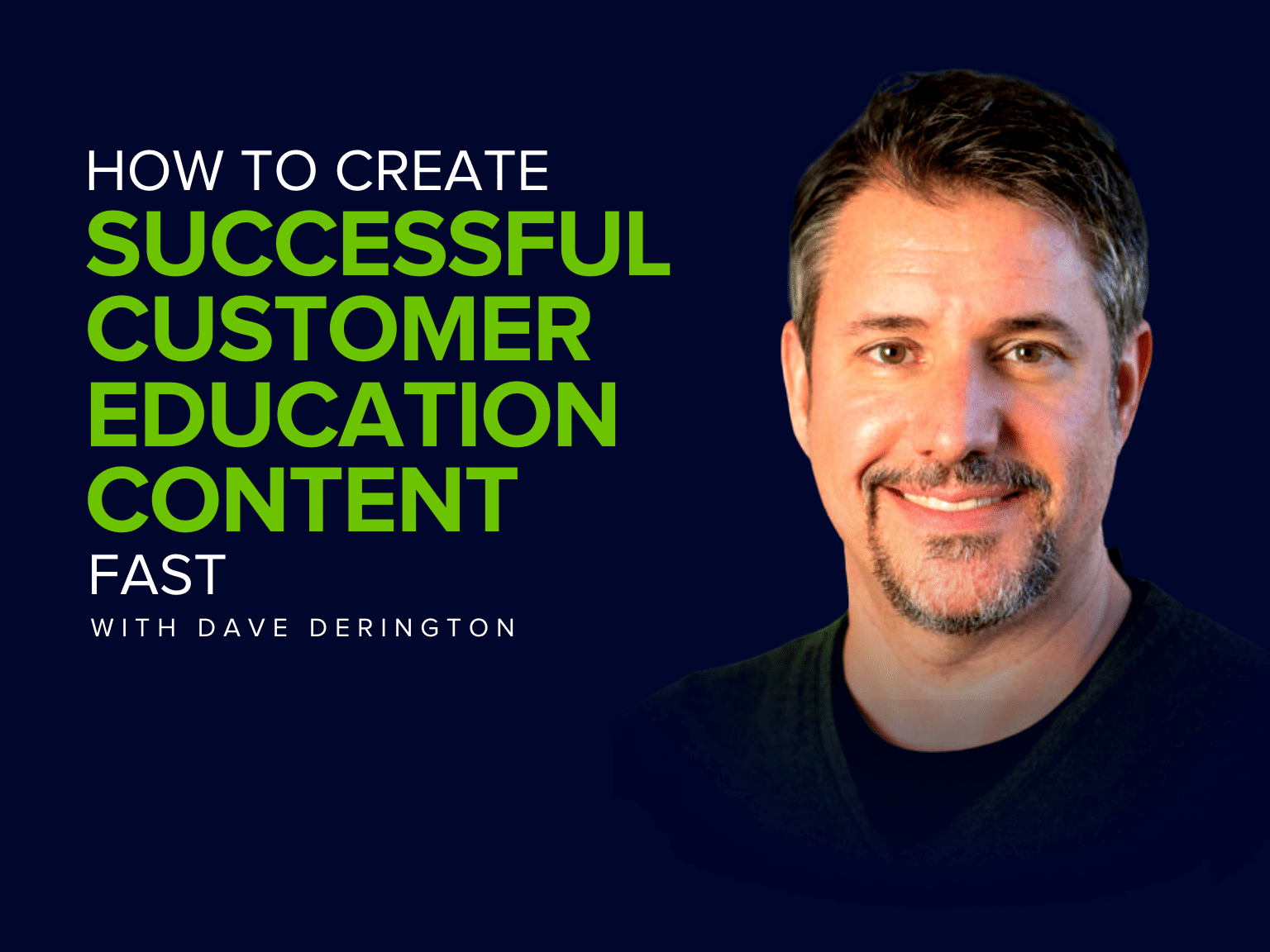 How to Create Successful Customer Education Content Fast with Dave Derington