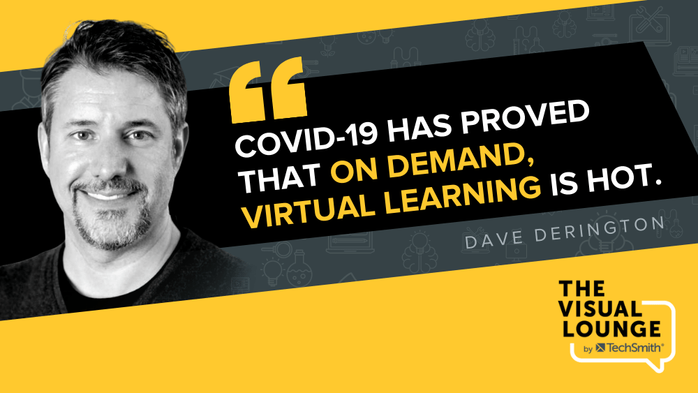 """""""COVID-19 has proved that on demand, virtual learning is hot."""" Dave Derington"""