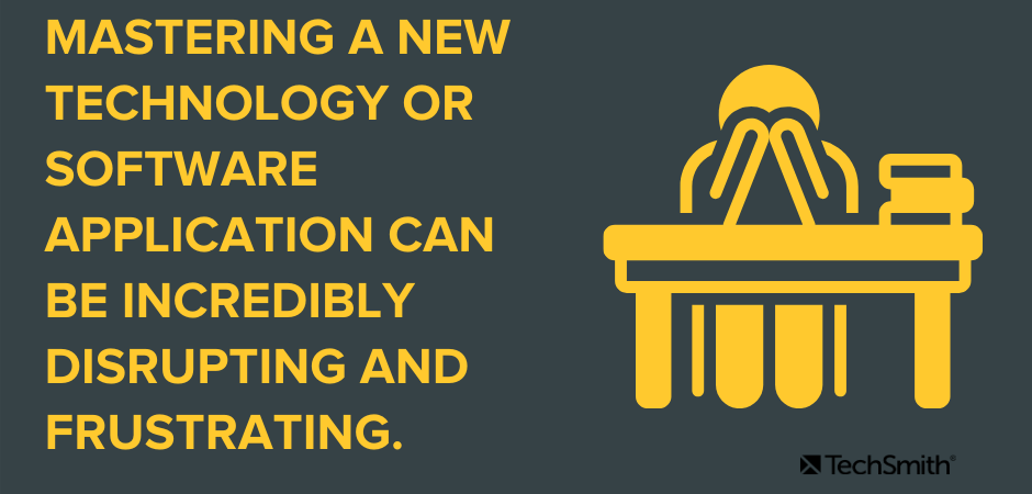 Mastering a new technology or software application can be incredibly disrupting and frustrating.