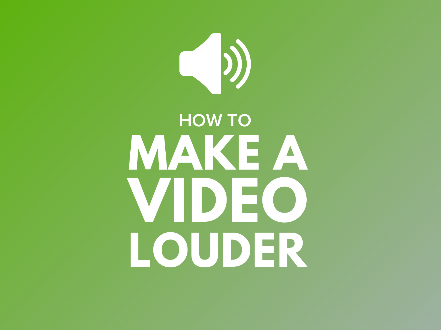 How to Make a Video Louder