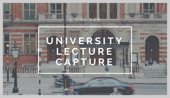 5 tips for university lecture capture