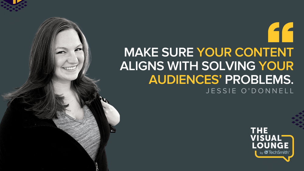 """""""Make sure your content aligns with solving your audiences' problems."""" – Jessie O'Donnell"""