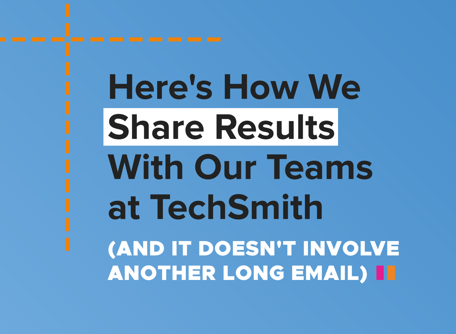 Here's How We Share Results With Our Teams at TechSmith