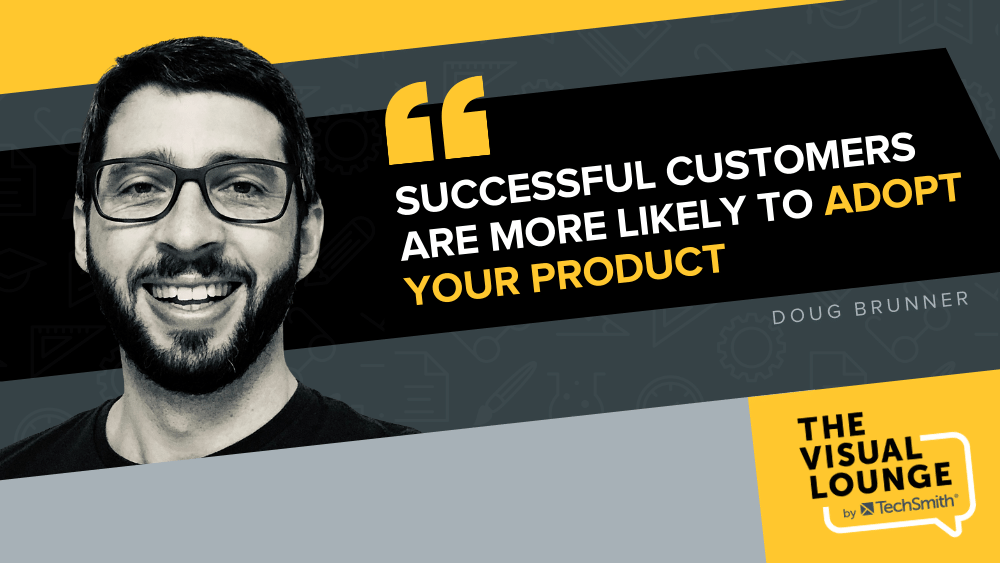 """""""Successful customers are more likely to adopt your product"""" – Doug Brunner"""
