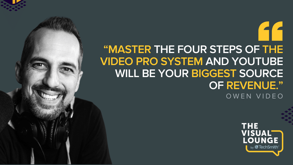 """""""Master the four steps of The Video Pro System and YouTube will be your biggest source of revenue."""" – Owen Video"""