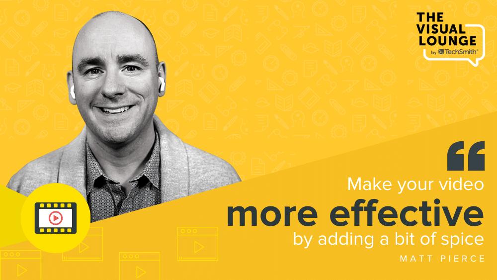 """Make your video more effective by adding a bit of spice"" – Matt Pierce"
