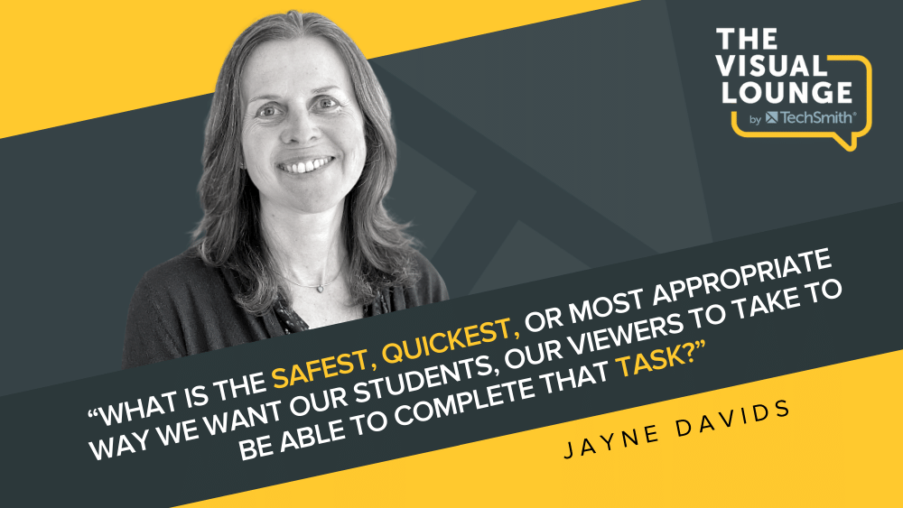 """""""What is the safest, quickest, or most appropriate way we want our studets, our viewrs to take to be able to be able to complete that task?"""" - Jayne Davids"""