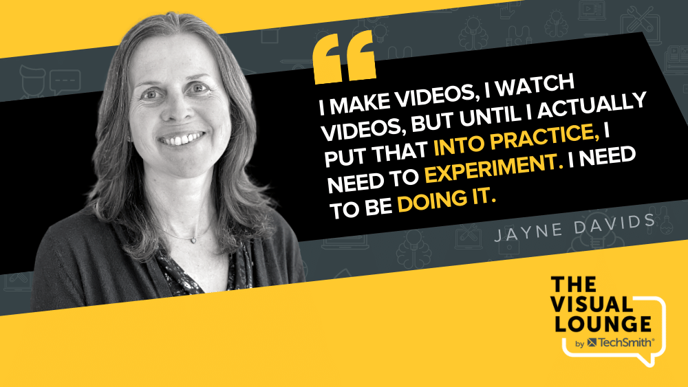 """""""I make videos, I watch videos, but until I actually put that into practice, I need to experiment. I need to be doing it."""" - Jayne Davids"""