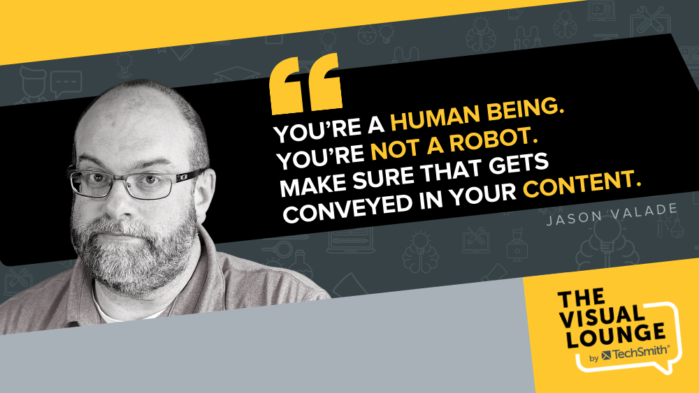"""""""You're a human being. You're not a robot. Make sure that gets conveyed in your content."""" – Jason Valade"""