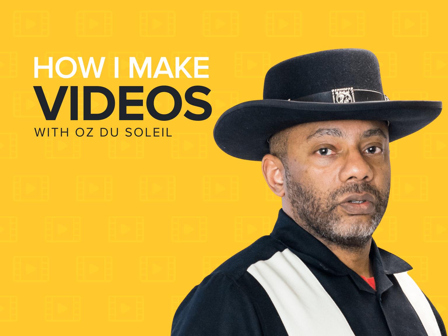 How I Make Videos | Oz du Soleil