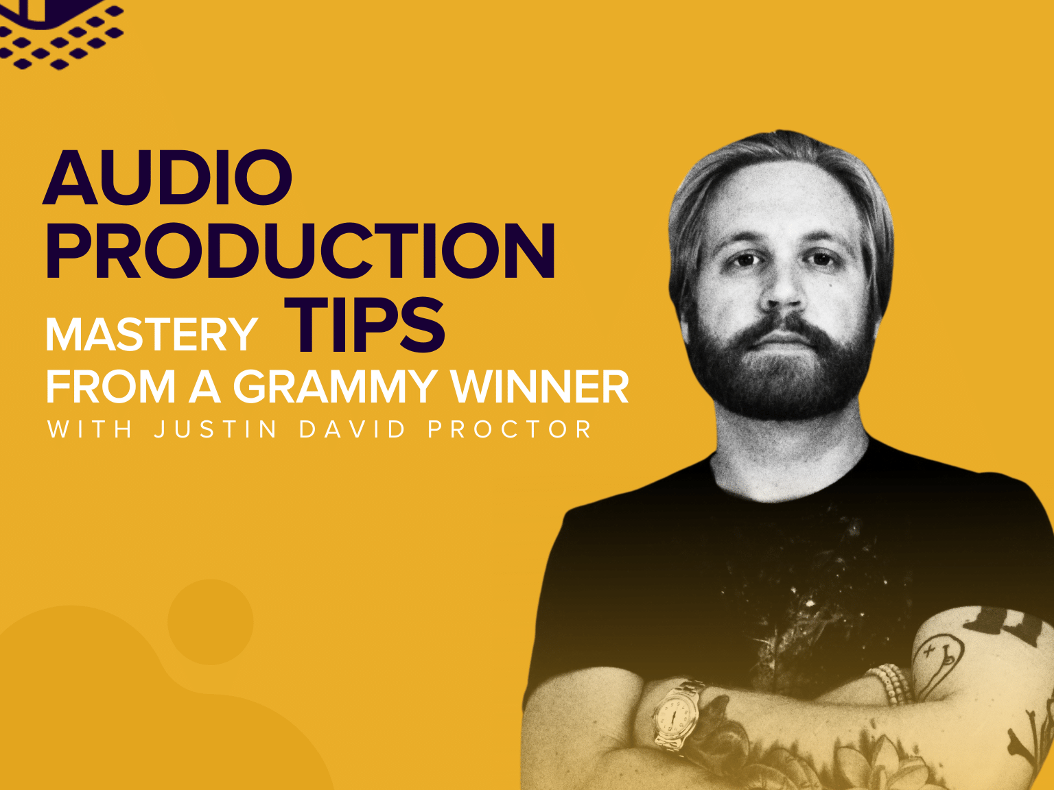 Audio Production Mastery Tips from a Grammy Winner   Justin David Proctor