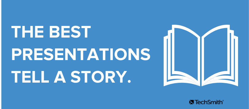 The best presentations tell a story.