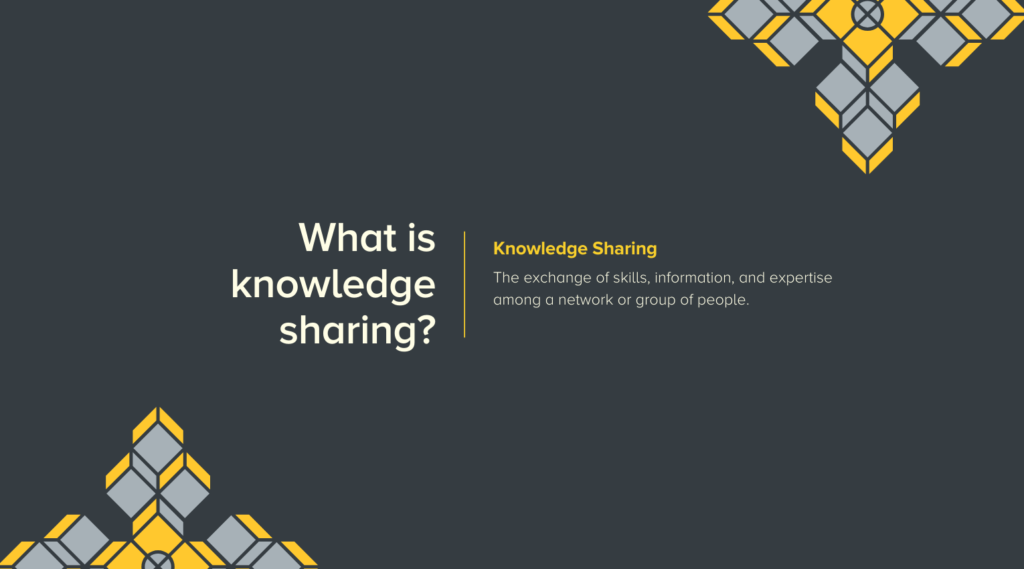 What is Knowledge Sharing? The exchange of skills, information, and expertise among a network or group of people.