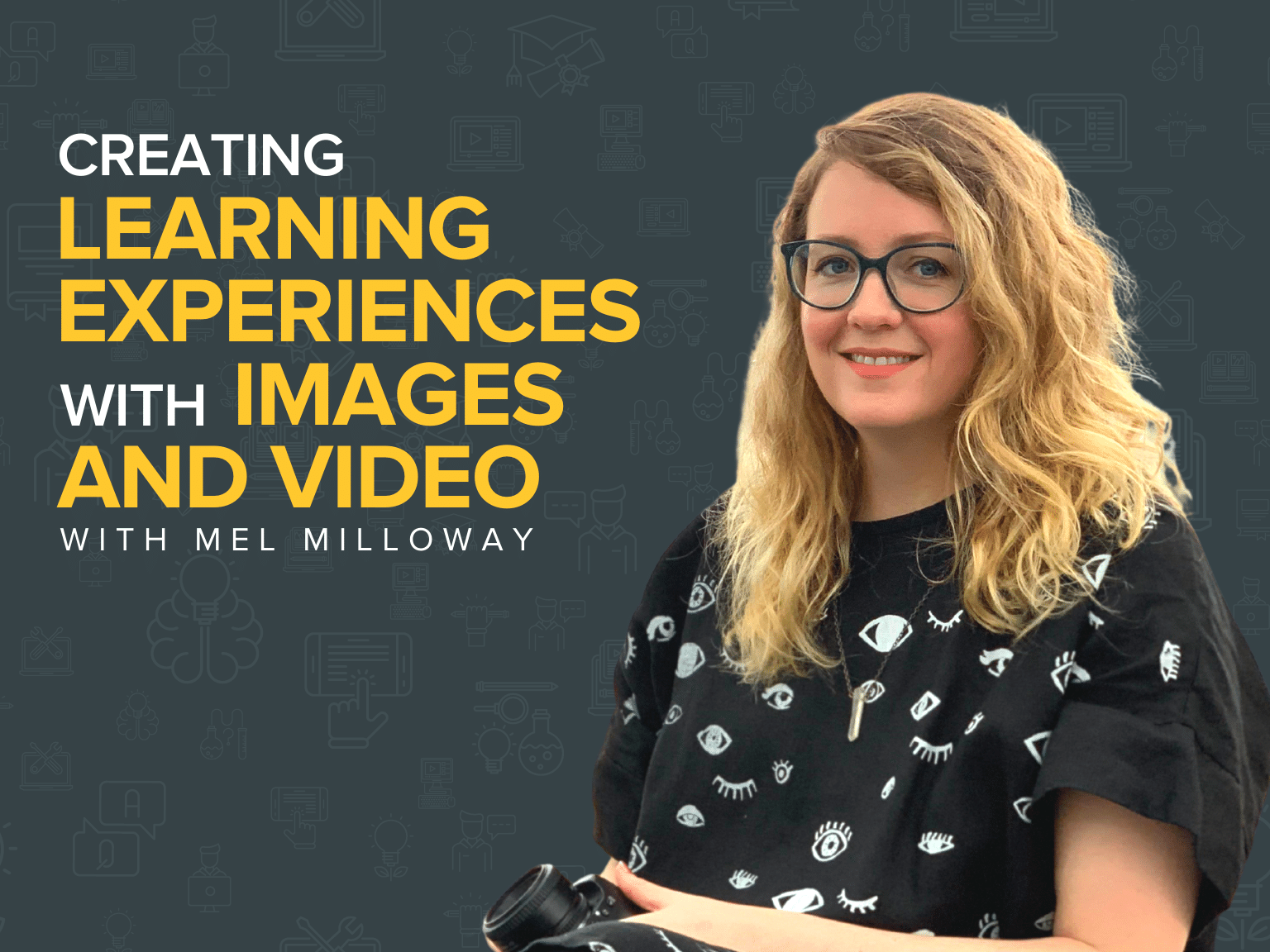 Creating Learning Experiences With Images and Video   Mel Milloway