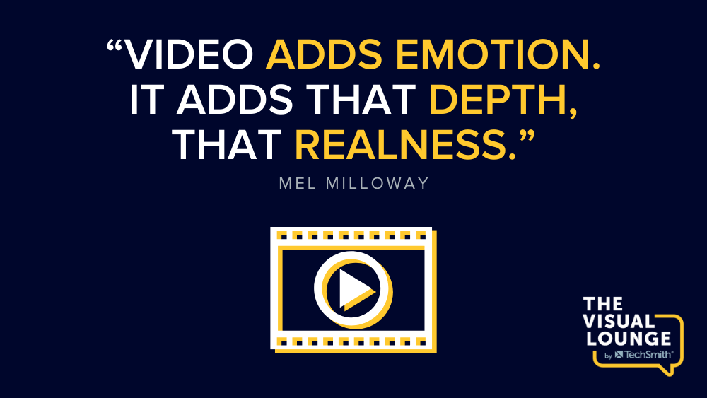"""""""Video adds emotion. It adds that depth, that realness."""""""